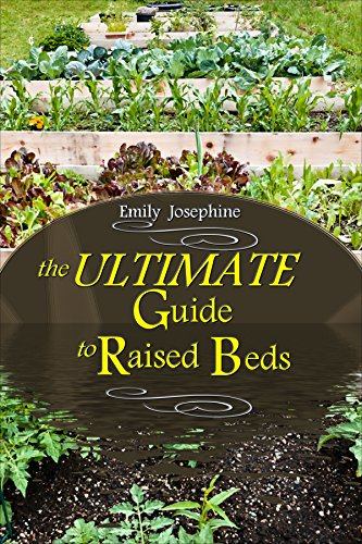 The Ultimate Guide To Raised Beds by [Josephine, Emily]