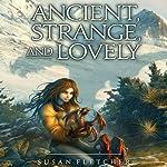 Ancient, Strange, and Lovely | Susan Fletcher