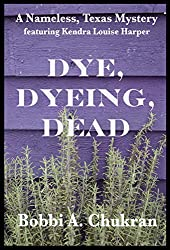 Dye, Dyeing, Dead: A Nameless, Texas Mystery