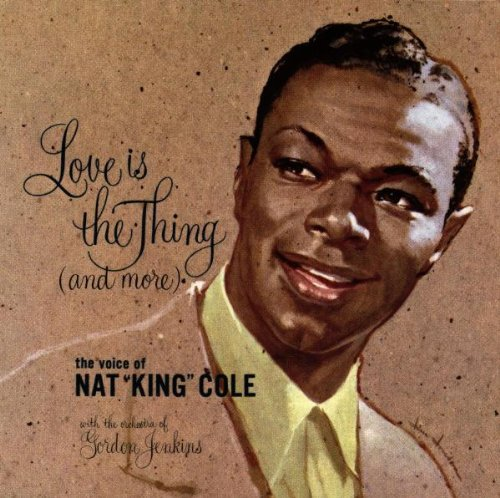 Love Is the Thing (And More) by Cole, Nat 'King'