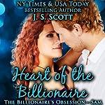 Heart Of The Billionaire: (The Billionaire's Obsession ~ Sam) | J. S. Scott