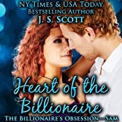 Heart Of The Billionaire: The Billionaire's Obsession ~ Sam | J. S. Scott
