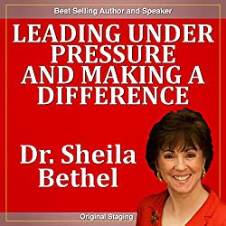 Leading Under Pressure and Making a Difference