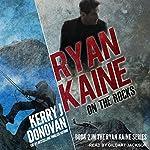 On the Rocks: Ryan Kaine Series, Book 2   Kerry J. Donovan