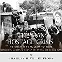 The Iran Hostage Crisis: The History of the Standoff That Ended Diplomatic Contacts Between the United States and Iran Audiobook by  Charles River Editors Narrated by Dan Gallagher