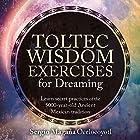 Toltec Wisdom Exercises for Dreaming Rede von Sergio Magaña Gesprochen von: Sergio Magaña