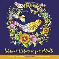 Libri da Colorare per Adulti: Fiori Mandala Uccelli Farfalle: Libri da Colorare per Relax per Adulti: Libri da Colorare per Adulti Mandala Fiori ... per Adulti Antistress, Libro da Colorare