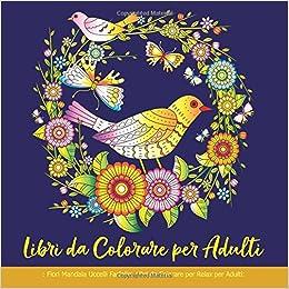 Amazonit Libri Da Colorare Per Adulti Fiori Mandala Uccelli