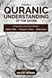 Toward a Quranic Understanding of the Divine: Perspectives from three thinkers