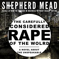 The Carefully Considered Rape of the World