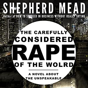 The Carefully Considered Rape of the World Audiobook
