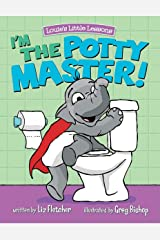 I'm the Potty Master: Easy Potty Training in Just Days! (Louie's Little Lessons) Kindle Edition
