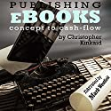 Publishing eBooks Concept to Cash-Flow: How to Publish Your eBook on Amazon Kindle Step-by-Step From Start to Finish Audiobook by Christopher Kinkaid Narrated by Mark Westfield