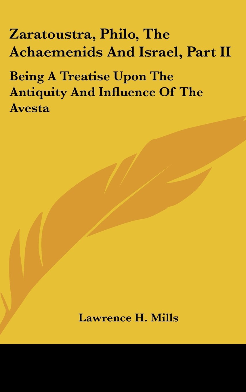 Download Zaratoustra, Philo, The Achaemenids And Israel, Part II: Being A Treatise Upon The Antiquity And Influence Of The Avesta pdf epub