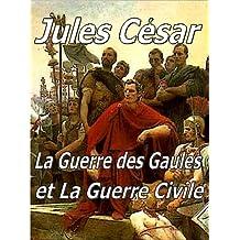 Jules César - la Guerre des Gaules et la Guerre civile (French Edition)