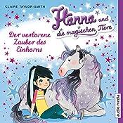 Der verlorene Zauber des Einhorns (Hanna und die magischen Tiere 2)   Claire Taylor-Smith
