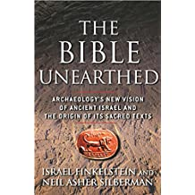 The Bible Unearthed: Archaeology's New Vision of Ancient Isreal and the Origin of Sacred Texts