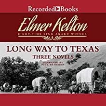 Long Way to Texas: Three Novels Audiobook by Dale L. Walker, Elmer Kelton Narrated by Pete Bradbury