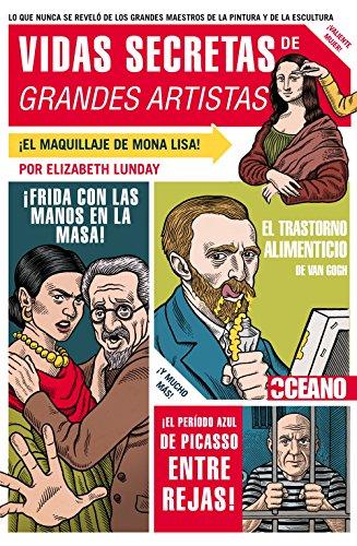 Descargar Libro Vidas Secretas De Grandes Artistas: Asesinatos, Falsificaciones, Engaños Y Bellas Artes Elizabeth Lunday