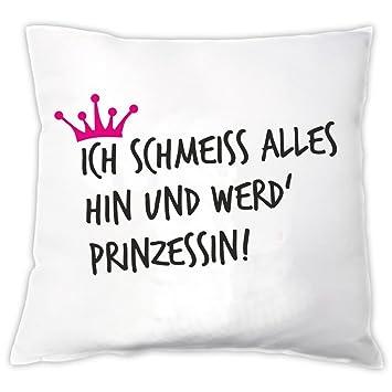 Kissen Ich Schmeiss Alles Hin Und Wird Prinzessin Zierkissen