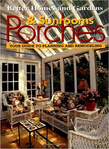 Porches U0026 Sunrooms: Your Guide To Planning And Remodeling (Better Homes And  Gardens(R)): Better Homes And Gardens, John Riha: 0014005211019:  Amazon.com: ...