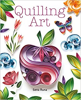 Quilling Art Sena Runa 9781784943677 Books Amazon Ca