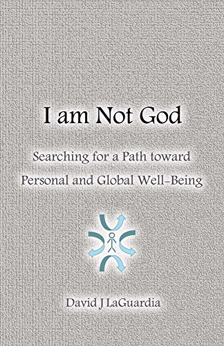 I Am Not God: Searching for a Path Toward Personal and Global Well-Being