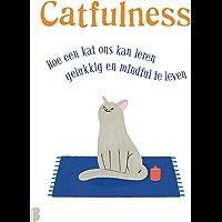 Catfulness: Hoe een kat ons kan leren gelukkig en mindful te leven