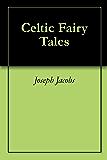 Celtic Fairy Tales (English Edition)