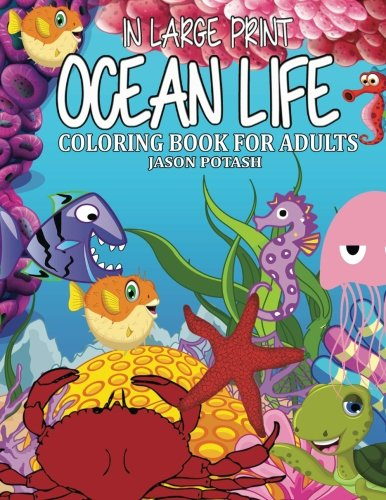 Coloring Books for Seniors: Including Books for Dementia and Alzheimers - Ocean Life Coloring Book For Adults ( In Large Print ) (The Stress Relieving Adult Coloring Pages)