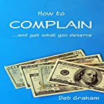 How to Complain: ...And Get What You Deserve | Deb Graham