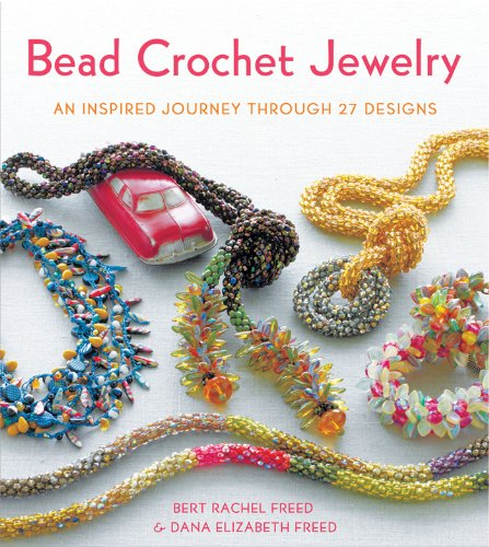 Bead Crochet Jewelry: An Inspired Journey Through 27 Designs (Knit & Crochet)