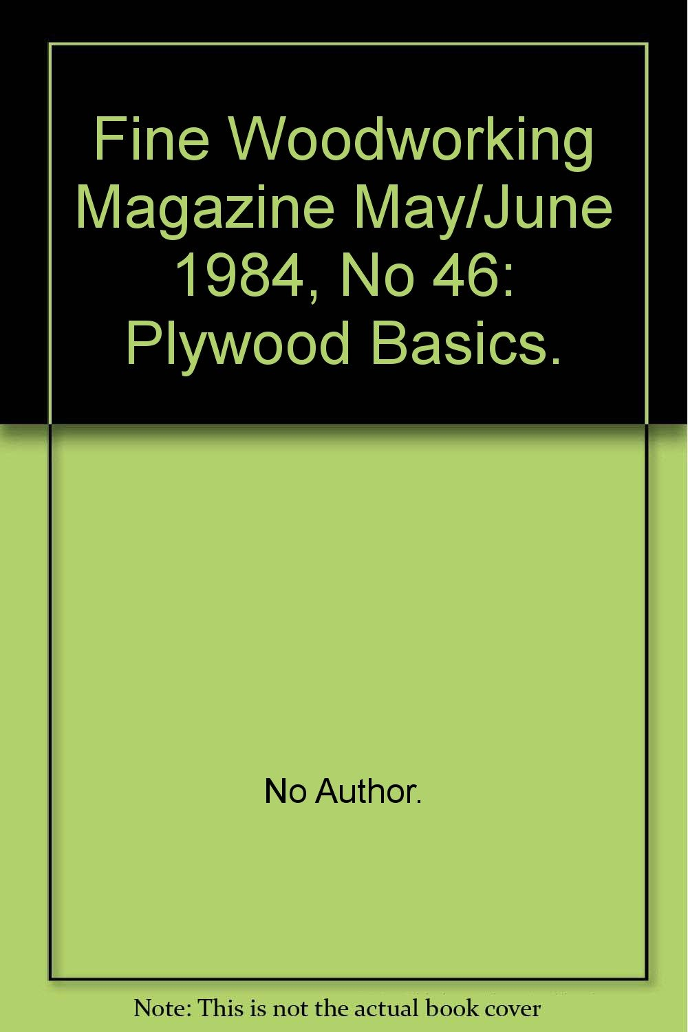 Fine Woodworking Magazine May/June 1984, No 46: Plywood Basics., Fine Woodworking