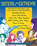 Sisters of the Extreme:  Women Writing on the Drug Experience