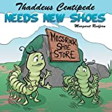 Thaddeus Centipede Needs New Shoes, Margaret Redfern, 1481764497