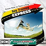 Dog Training Express: Know How to Train a Dog: KnowIt Express | Samuel Lewis, KnowIt Express