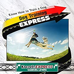 Dog Training Express: Know How to Train a Dog