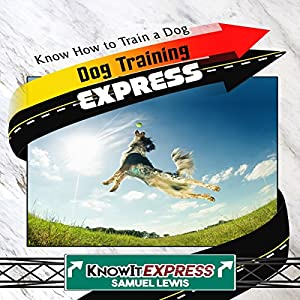 Dog Training Express: Know How to Train a Dog Audiobook