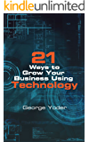 21 Ways To Grow Your Business Using Technology