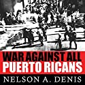War Against All Puerto Ricans: Revolution and Terror in America's Colony Audiobook by Nelson A. Denis Narrated by Peter Berkrot