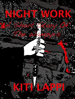 Night Work - A Short Horror Story (Nights of The Wampyrs Book 3) by [Lappi, Kiti]