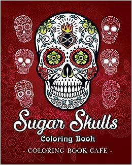 Amazon.com: Sugar Skulls Coloring Book: A Coloring Book for ...