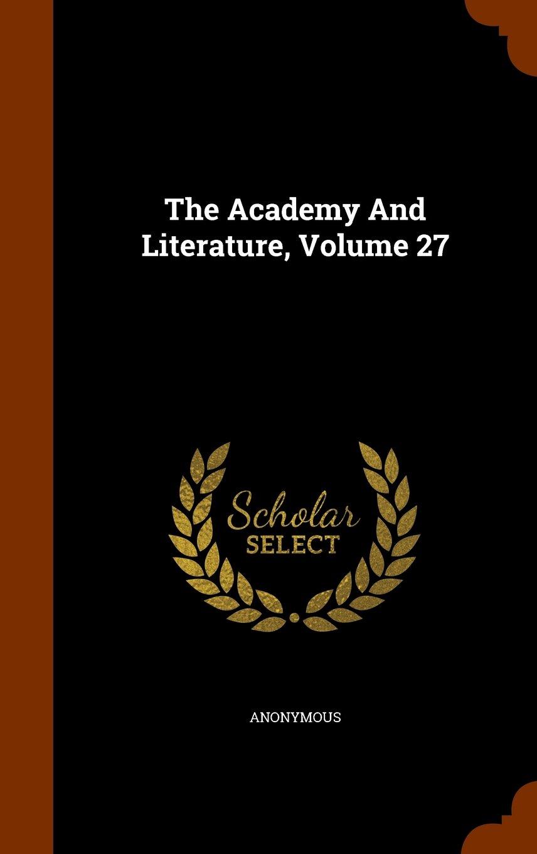 Read Online The Academy And Literature, Volume 27 pdf epub