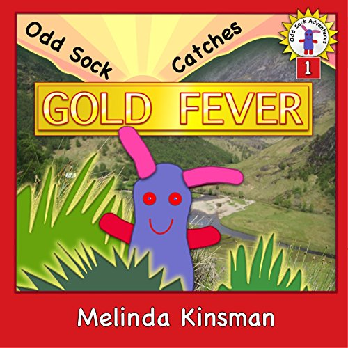 Fever Socks - Children's Book: Odd Sock Catches Gold Fever: Early Chapter Book for ages 5-8, About One Small Toy's Adventures in a Big World (Odd Sock Adventures 1)