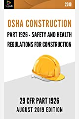 PART 1926 - OSHA REGULATIONS FOR CONSTRUCTION: [AUGUST 2019 EDITION] Kindle Edition