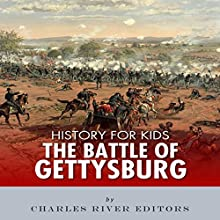 History for Kids: The Battle of Gettysburg Audiobook by  Charles River Editors Narrated by Dan Gallagher