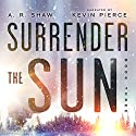 Point of No Return: A Post Apocalyptic Dystopian Thriller: Surrender the Sun, Book 3 Audiobook by A. R. Shaw Narrated by Kevin Pierce