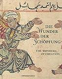 Die Wunder der Schöpfung - The Wonders of Creation: Handschriften der Bayerischen Staatsbibliothek aus dem islamischen Kulturkreis