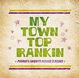 MY TOWN TOP RANKIN -PUSHIMS FAVORITE REGGAE CLASSICS-