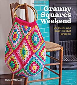 Granny Squares Weekend 20 Quick And Easy Crochet Projects Amazon